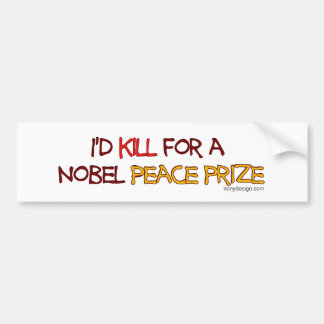 I'd Kill For a Nobel Peace Prize Bumper Sticker