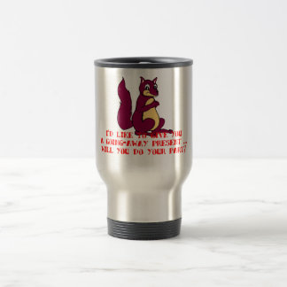I'd like to give you a going away present ... travel mug