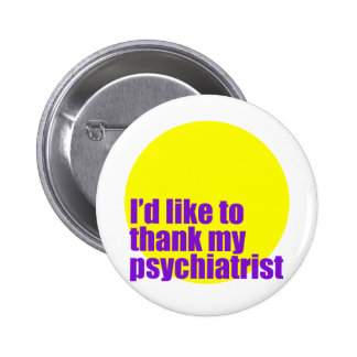 I'd like to thank my psychiatrist. 6 cm round badge