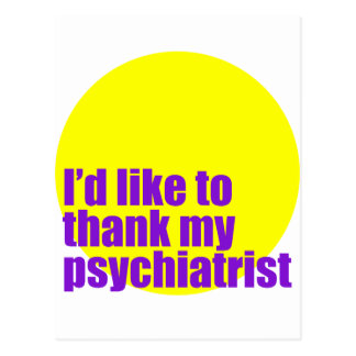 I'd like to thank my psychiatrist. postcard