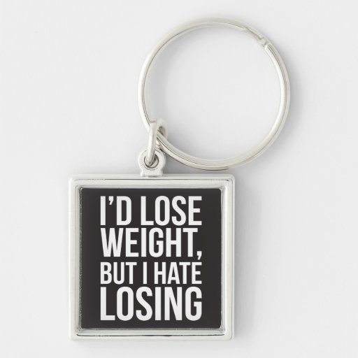 I'd Lose Weight, But I Hate Losing Keychain