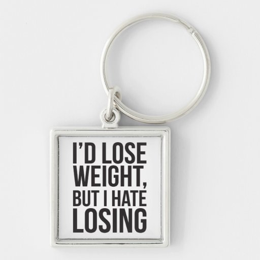 I'd Lose Weight, But I Hate Losing Key Chain