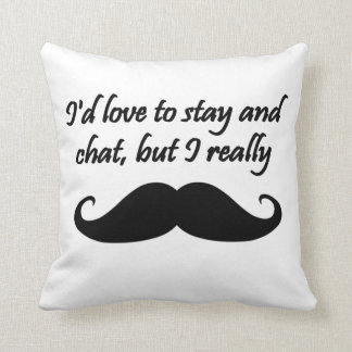 I'd Love to Stay and Chat but I really moustache Throw Pillow