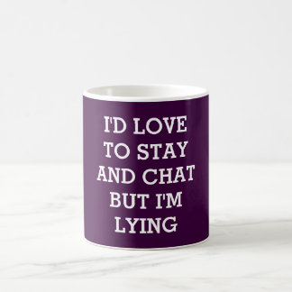 I'd love to stay but i'm lying coffee mug