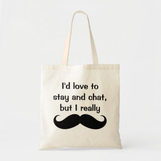 I'd Love to Stay & Chat But I Really Moustache Bag