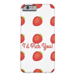 """I'd Pick You!"" Strawberry IPhone 6/6S Barely Barely There iPhone 6 Case"