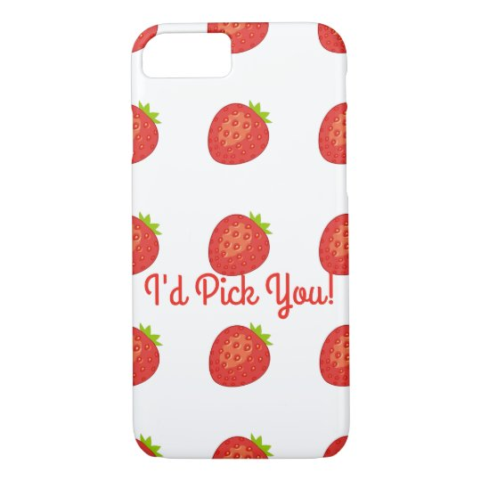 """I'd Pick You!"" Strawberry IPhone 7 Barely There"