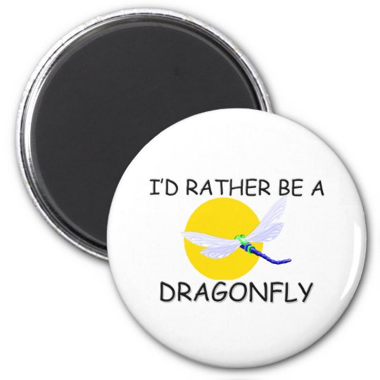 I'd Rather Be A Dragonfly 6 Cm Round Magnet