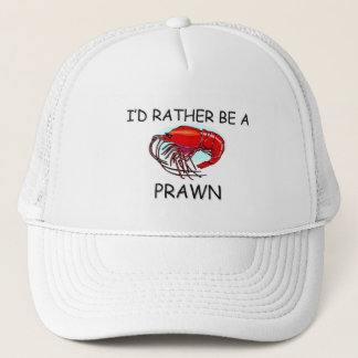 I'd Rather Be A Prawn Trucker Hat