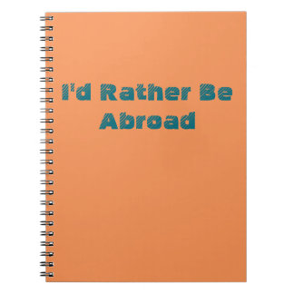 I'd Rather Be Abroad Spiral Notebook