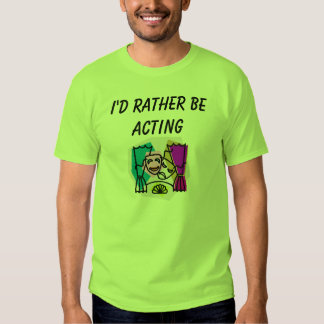 I'd rather be ACTING w/ KBP & website on back Tee Shirts