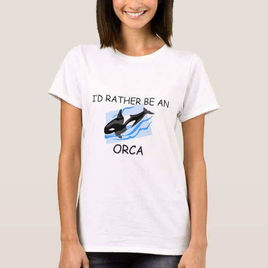 I'd Rather Be An Orca T-Shirt