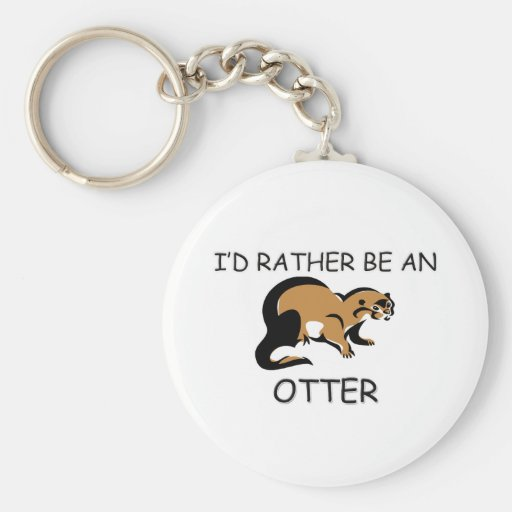 I'd Rather Be An Otter Keychain