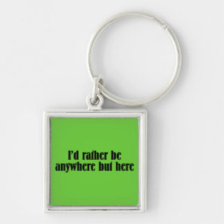 I'd Rather Be Anywhere But Here Key Chain