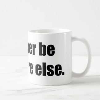 I'd Rather Be Anywhere Else Mug