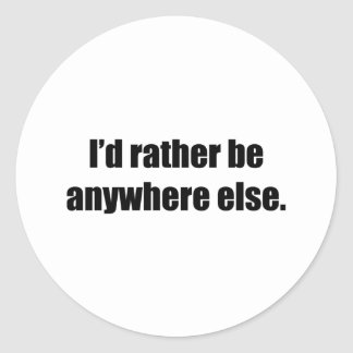 I'd Rather Be Anywhere Else Stickers