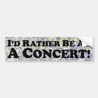 I'd Rather Be At A Concert - Bumper Sticker