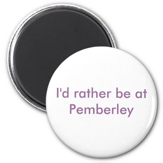 I'd rather be at Pemberley 6 Cm Round Magnet