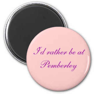 I'd rather be at Pemberley - Customized Magnet