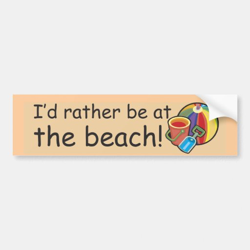 I'd Rather Be At The Beach Bumper Stickers