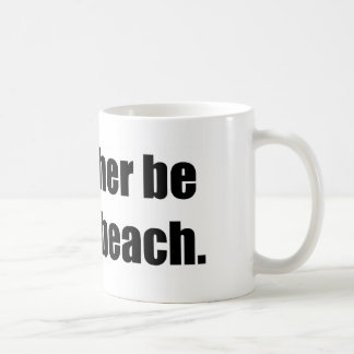 I'd Rather Be at the Beach Coffee Mugs