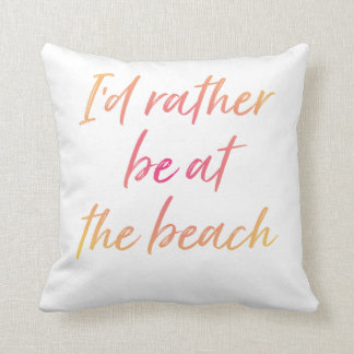 I'd Rather Be at the Beach Outdoor Pillow