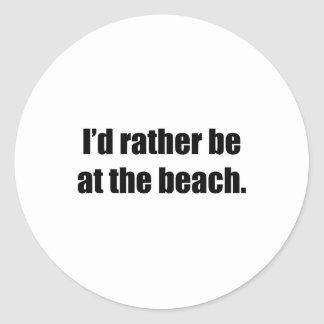 I'd Rather Be at the Beach Round Sticker