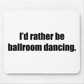 I'd Rather Be Ballroom Dancing Mouse Pad