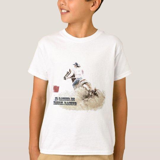 I'd Rather Be Barrel Racing! T-Shirt