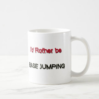 I'd Rather Be Base Jumping Coffee Mugs