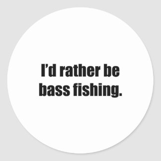 I'd Rather Be Bass Fishing Round Sticker