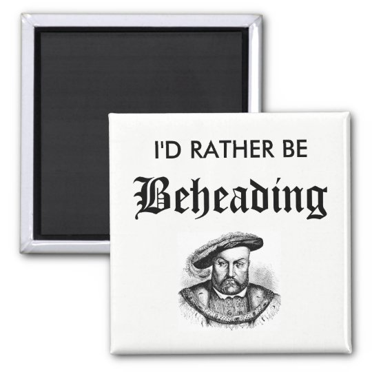 I'd Rather Be Beheading Square Magnet