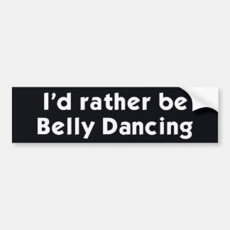 I'd rather be Belly Dancing Bumper Sticker