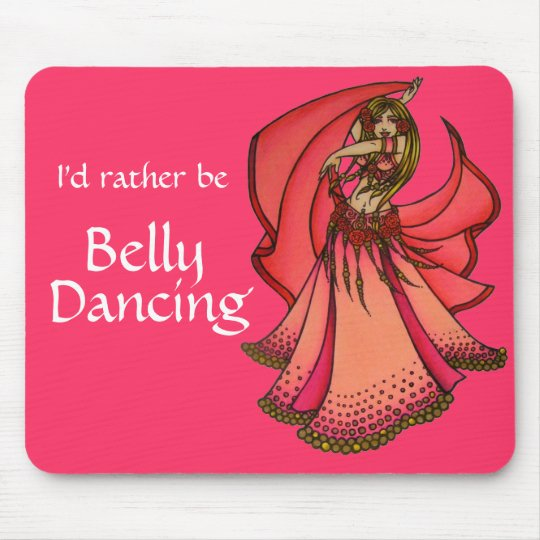 I'd rather be Belly Dancing Mouse Pad