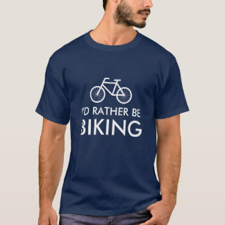 I'd rather be biking tee shirts | Humorous quote