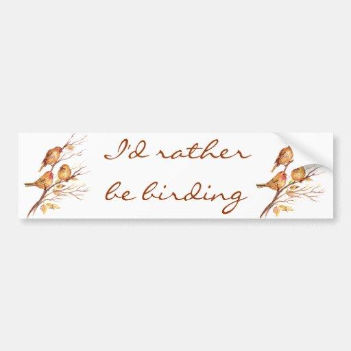 I'd Rather be Birding, Bird, Sparrows Bumper Stickers