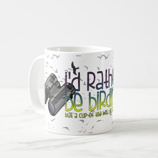 I'd rather Be birding (tea) Coffee Mug