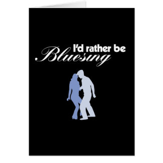 I'd Rather Be Bluesing Greeting Card