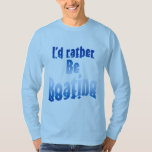I'd rather be boating t shirts