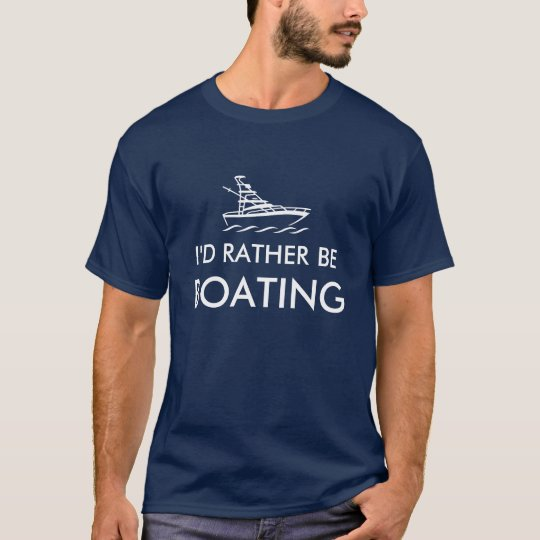I'd rather be boating tee shirts | Humourous