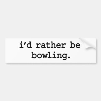 i'd rather be bowling. bumper sticker