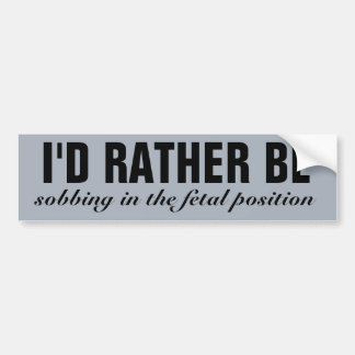 i'd rather be bumper sticker