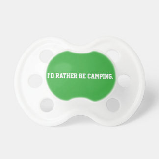 I'd rather be camping. Binkie! Baby Pacifiers