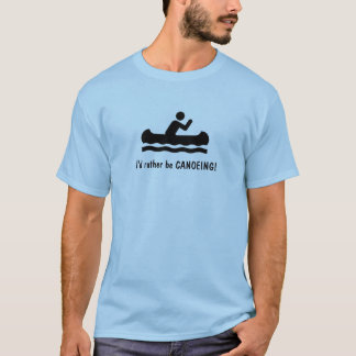 I'd rather be CANOEING! T-Shirt