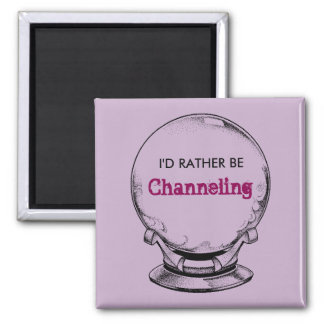 I'd Rather Be Channeling Square Magnet
