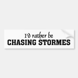 I'd rather be chasing stormes bumper sticker
