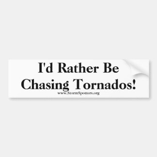 I'd Rather Be Chasing Tornados! Bumper Stickers
