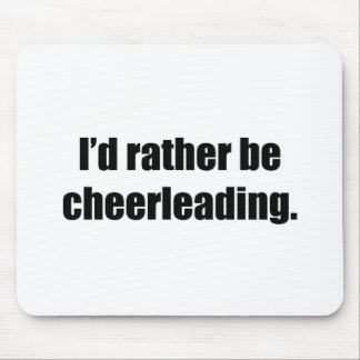 I'd Rather Be Cheerleading Mouse Pad