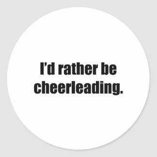 I'd Rather Be Cheerleading Round Sticker