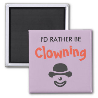 I'd Rather Be Clowning Magnet